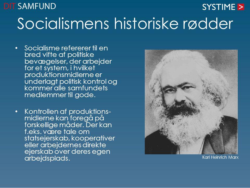 Socialismens historiske rødder Socialisme refererer til en bred vifte af politiske bevægelser, der arbejder for et system, i hvilket produktionsmidlerne er underlagt politisk kontrol og kommer alle samfundets medlemmer til gode.