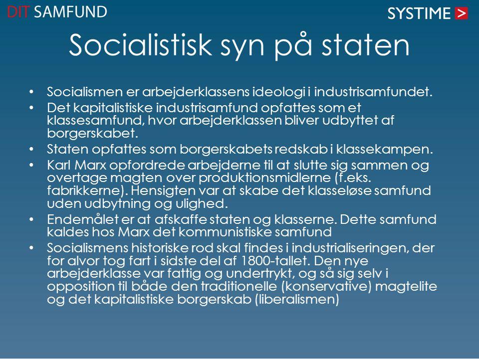 Socialistisk syn på staten Socialismen er arbejderklassens ideologi i industrisamfundet.