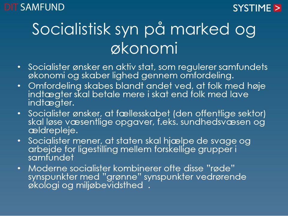 Socialistisk syn på marked og økonomi Socialister ønsker en aktiv stat, som regulerer samfundets økonomi og skaber lighed gennem omfordeling.