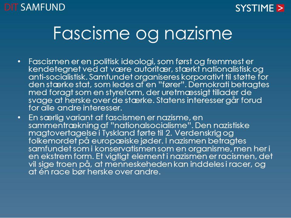 Fascisme og nazisme Fascismen er en politisk ideologi, som først og fremmest er kendetegnet ved at være autoritær, stærkt nationalistisk og anti-socialistisk.