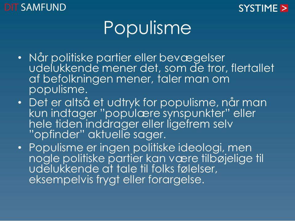 Populisme Når politiske partier eller bevægelser udelukkende mener det, som de tror, flertallet af befolkningen mener, taler man om populisme.