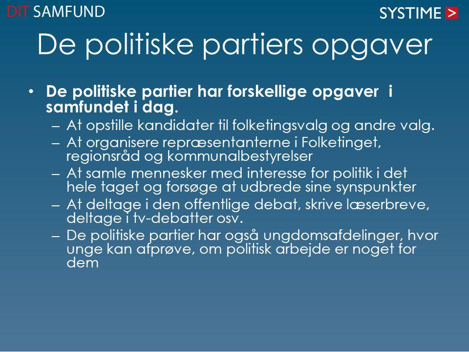 De politiske partiers opgaver De politiske partier har forskellige opgaver i samfundet i dag.