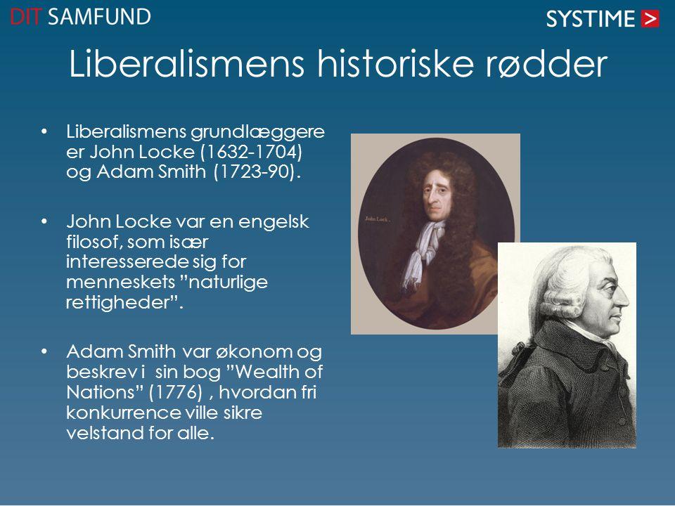 Liberalismens historiske rødder Liberalismens grundlæggere er John Locke (1632-1704) og Adam Smith (1723-90).