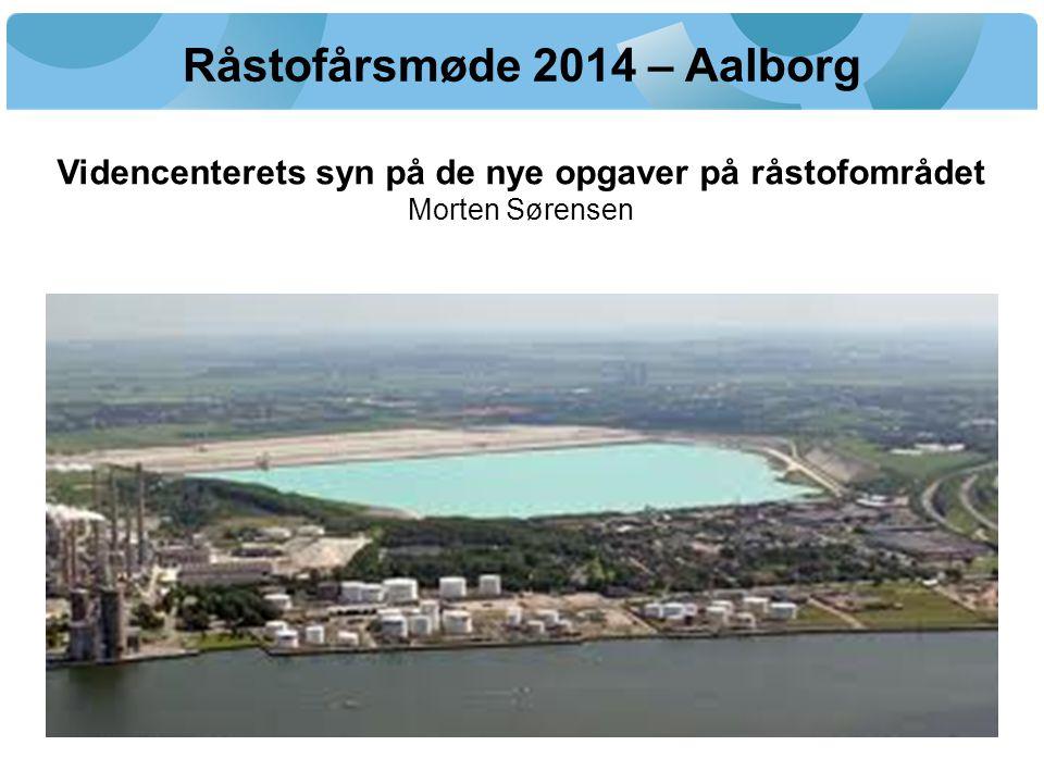 Råstofårsmøde 2014 – Aalborg Videncenterets syn på de nye opgaver på råstofområdet Morten Sørensen