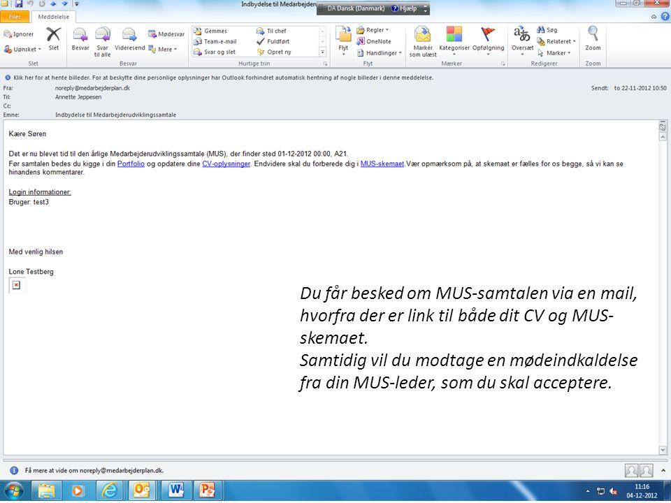 Du får besked om MUS-samtalen via en mail, hvorfra der er link til både dit CV og MUS- skemaet.
