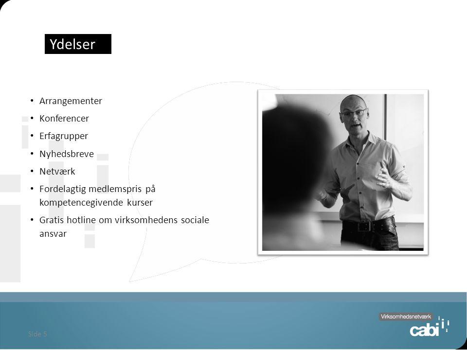 Side 5 Ydelser Arrangementer Konferencer Erfagrupper Nyhedsbreve Netværk Fordelagtig medlemspris på kompetencegivende kurser Gratis hotline om virksomhedens sociale ansvar