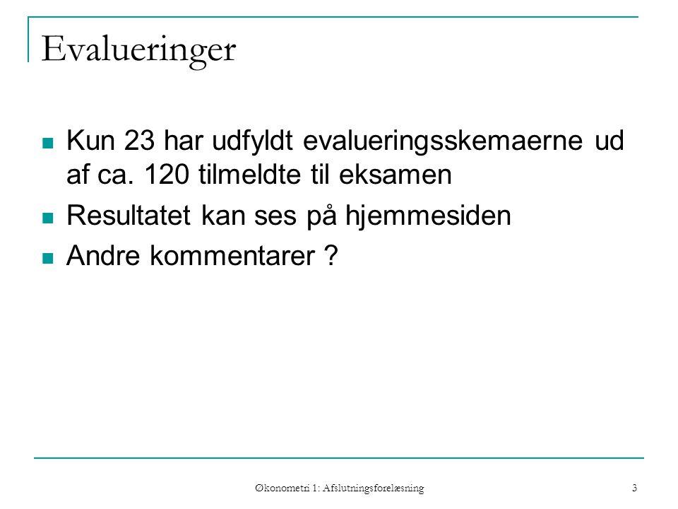 Økonometri 1: Afslutningsforelæsning 3 Evalueringer Kun 23 har udfyldt evalueringsskemaerne ud af ca.