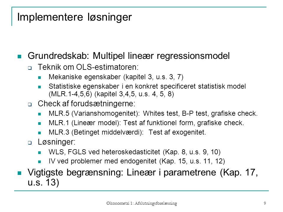 Økonometri 1: Afslutningsforelæsning 9 Implementere løsninger Grundredskab: Multipel lineær regressionsmodel  Teknik om OLS-estimatoren: Mekaniske egenskaber (kapitel 3, u.s.