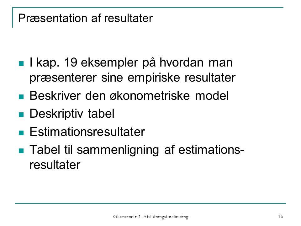 Økonometri 1: Afslutningsforelæsning 16 Præsentation af resultater I kap.