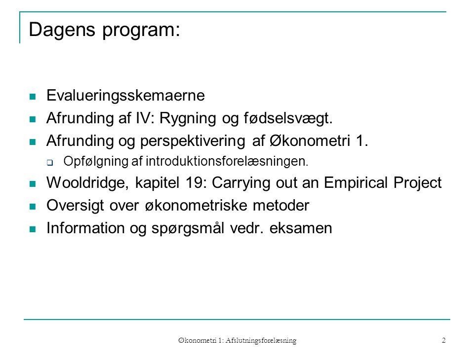 Økonometri 1: Afslutningsforelæsning 2 Dagens program: Evalueringsskemaerne Afrunding af IV: Rygning og fødselsvægt.