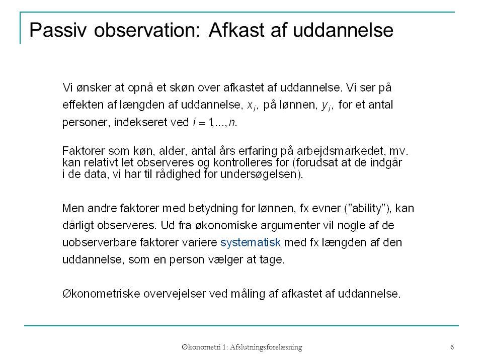 Økonometri 1: Afslutningsforelæsning 6 Passiv observation: Afkast af uddannelse