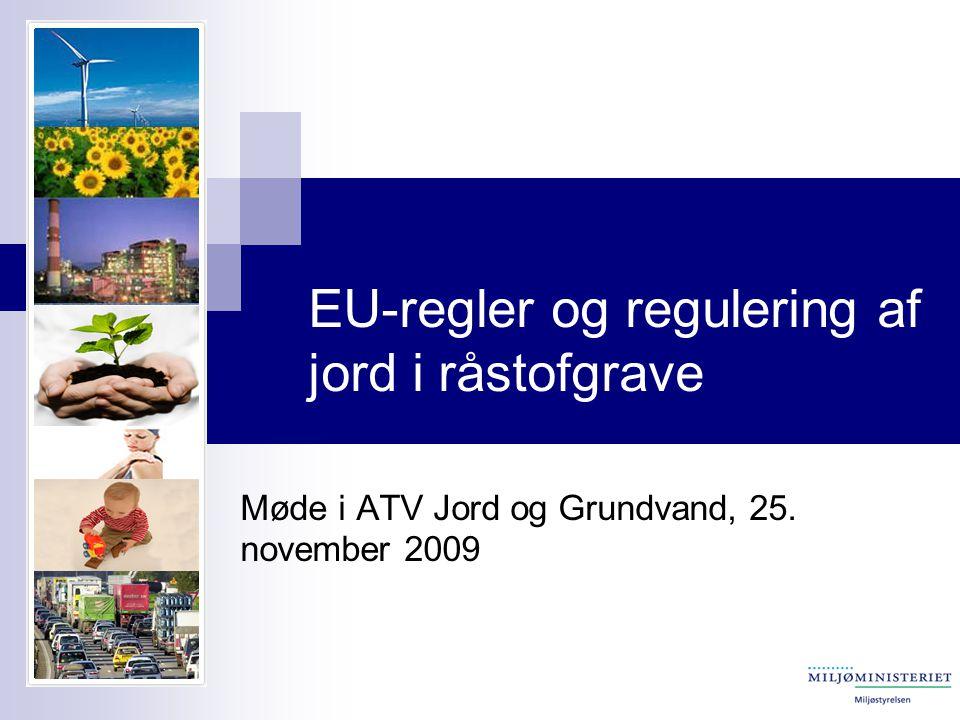 EU-regler og regulering af jord i råstofgrave Møde i ATV Jord og Grundvand, 25. november 2009