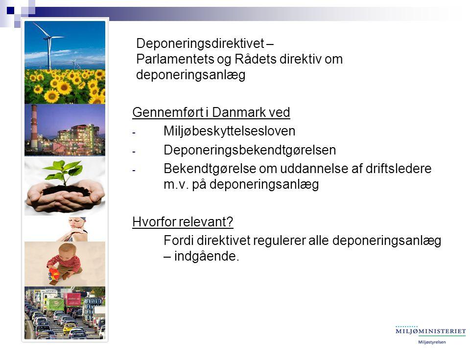 Deponeringsdirektivet – Parlamentets og Rådets direktiv om deponeringsanlæg Gennemført i Danmark ved - Miljøbeskyttelsesloven - Deponeringsbekendtgørelsen - Bekendtgørelse om uddannelse af driftsledere m.v.