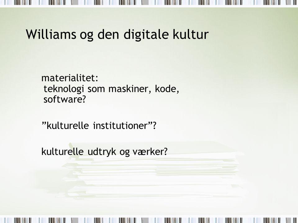 Williams og den digitale kultur materialitet: teknologi som maskiner, kode, software.
