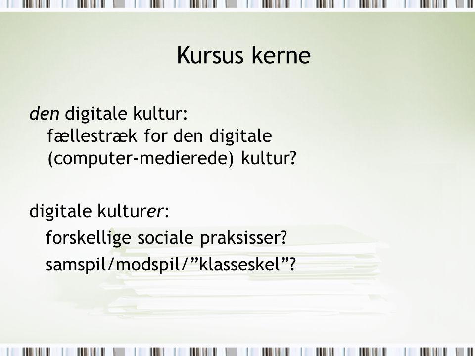 Kursus kerne den digitale kultur: fællestræk for den digitale (computer-medierede) kultur.