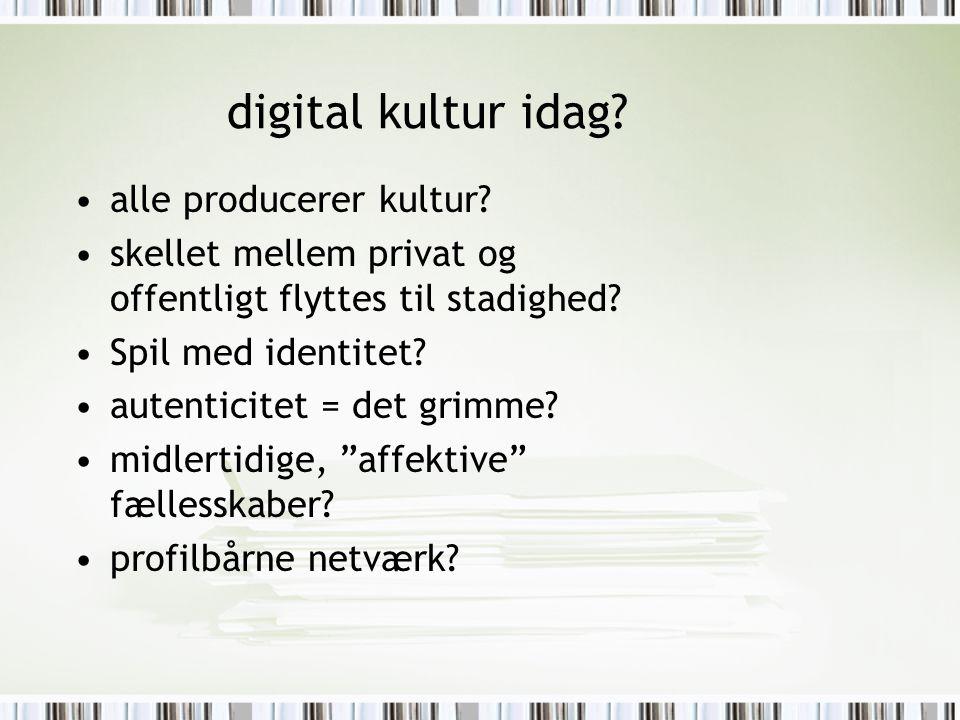 digital kultur idag. alle producerer kultur.