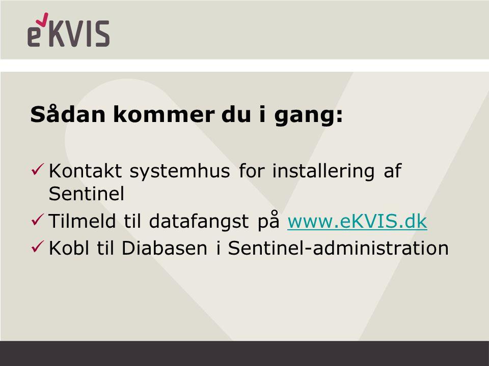 Sådan kommer du i gang: Kontakt systemhus for installering af Sentinel Tilmeld til datafangst på www.eKVIS.dkwww.eKVIS.dk Kobl til Diabasen i Sentinel-administration
