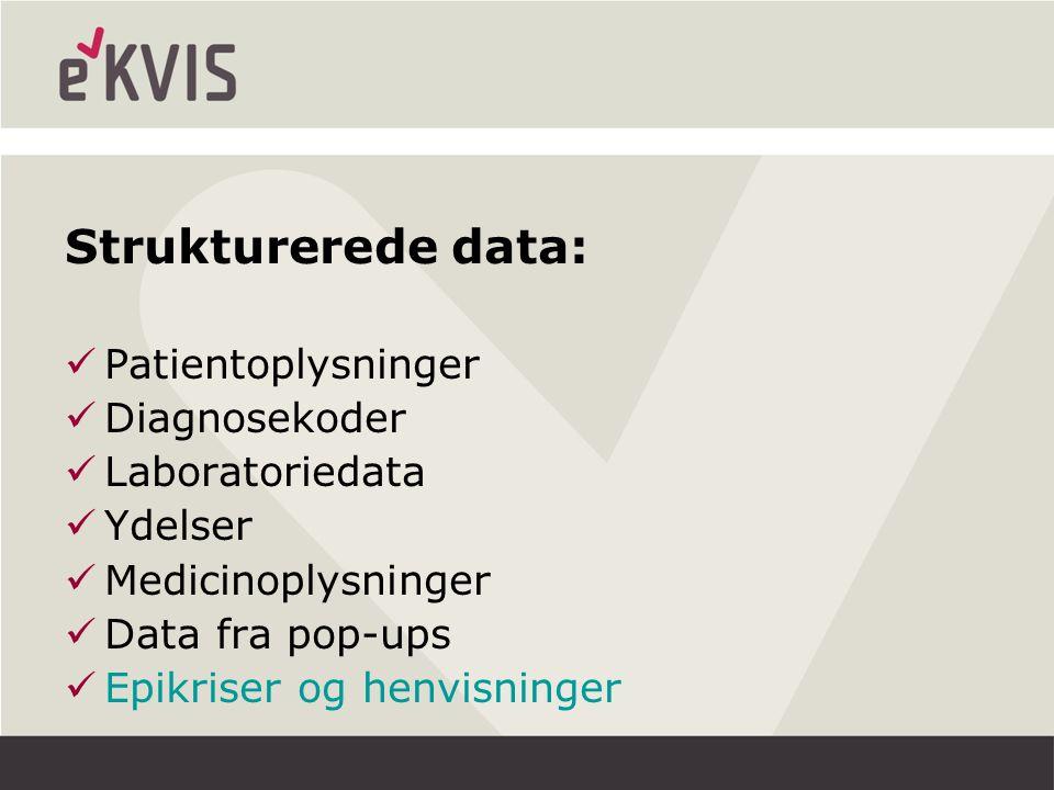 Strukturerede data: Patientoplysninger Diagnosekoder Laboratoriedata Ydelser Medicinoplysninger Data fra pop-ups Epikriser og henvisninger