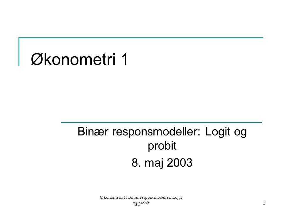 Økonometri 1: Binær responsmodeller: Logit og probit1 Økonometri 1 Binær responsmodeller: Logit og probit 8.