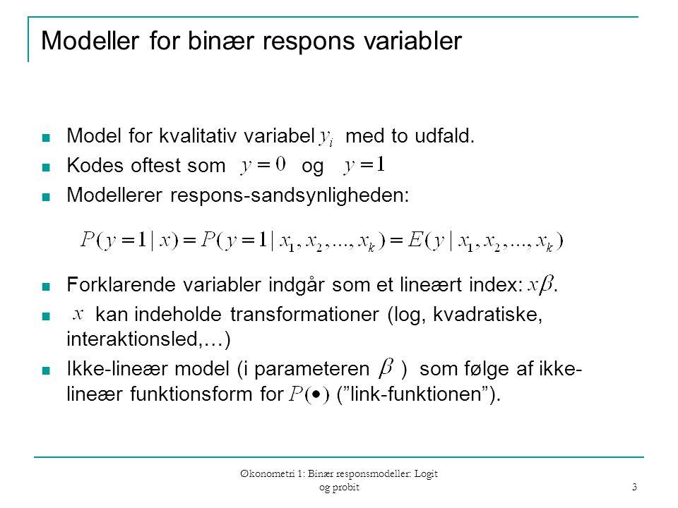 Økonometri 1: Binær responsmodeller: Logit og probit 3 Modeller for binær respons variabler Model for kvalitativ variabel med to udfald.