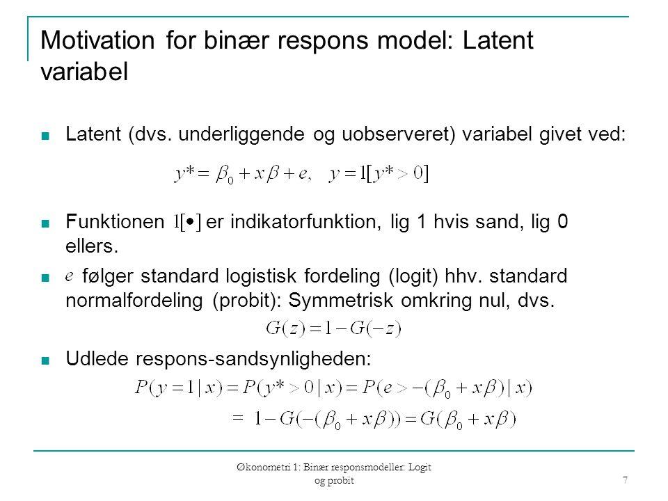 Økonometri 1: Binær responsmodeller: Logit og probit 7 Motivation for binær respons model: Latent variabel Latent (dvs.