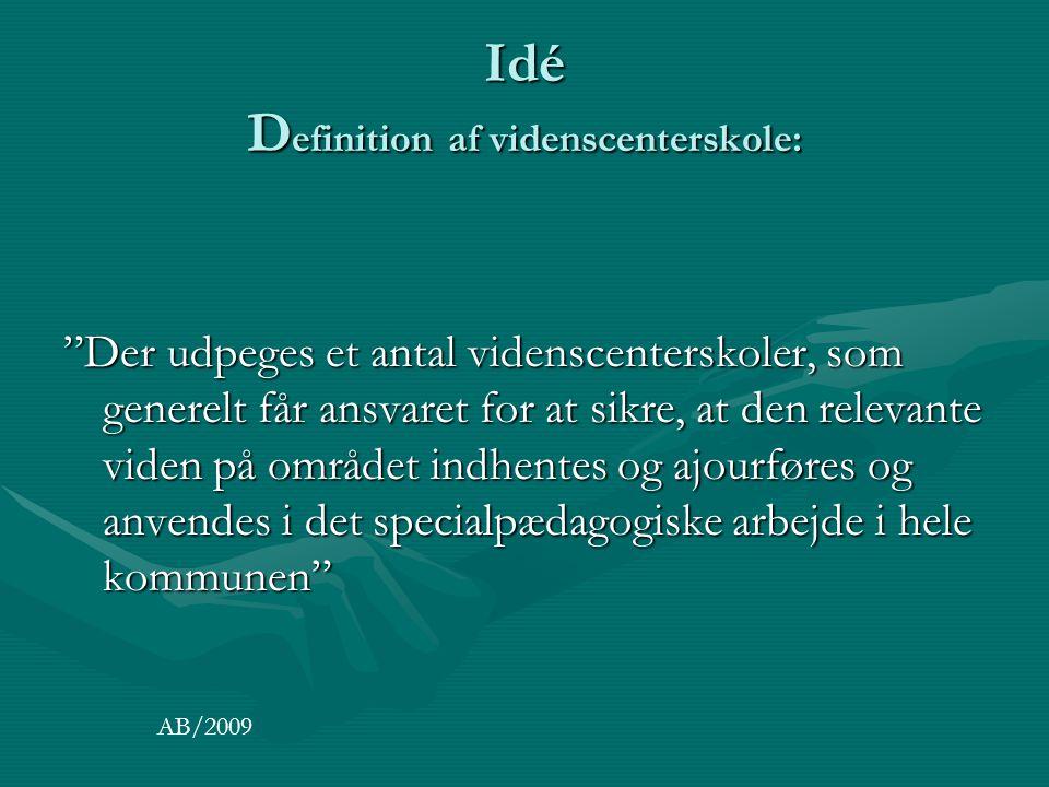 Idé D efinition af videnscenterskole: Der udpeges et antal videnscenterskoler, som generelt får ansvaret for at sikre, at den relevante viden på området indhentes og ajourføres og anvendes i det specialpædagogiske arbejde i hele kommunen AB/2009