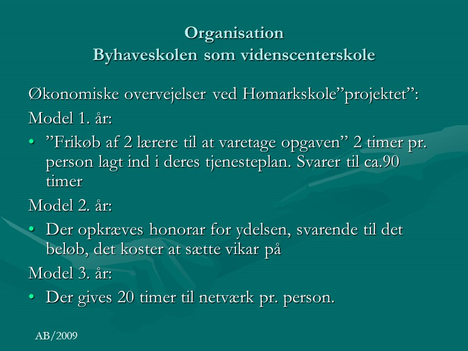 Organisation Byhaveskolen som videnscenterskole Økonomiske overvejelser ved Hømarkskole projektet : Model 1.