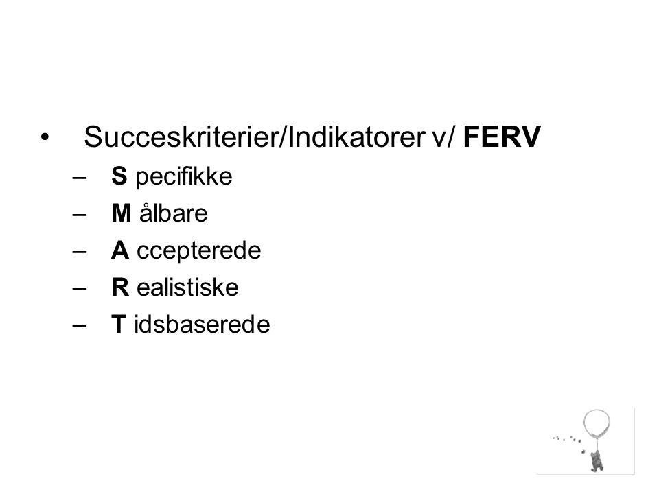 Succeskriterier/Indikatorer v/ FERV –S pecifikke –M ålbare –A ccepterede –R ealistiske –T idsbaserede