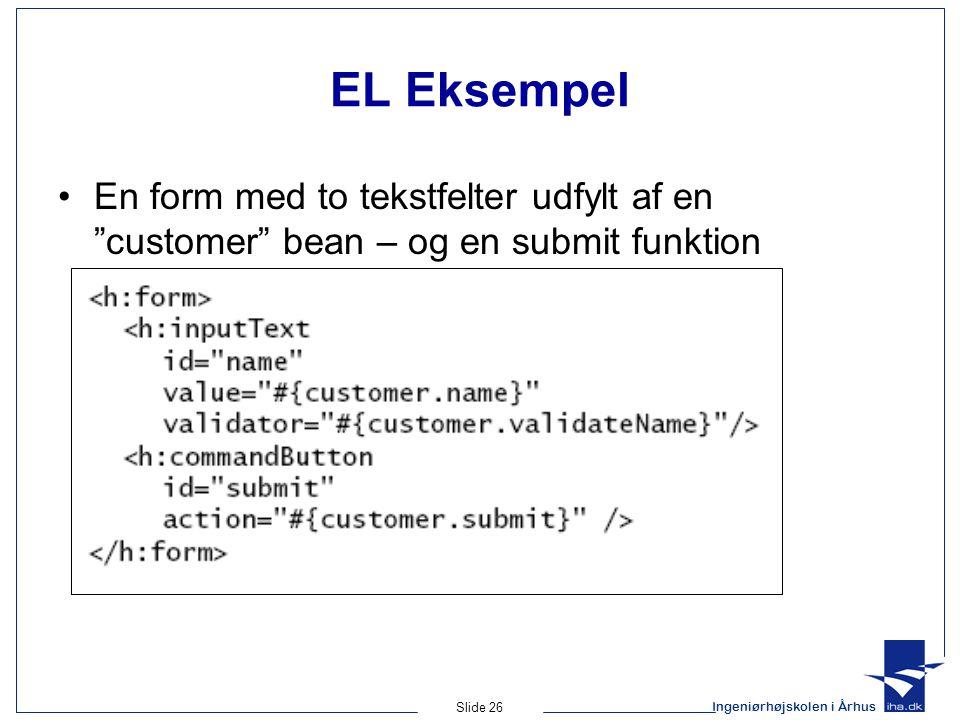 Ingeniørhøjskolen i Århus Slide 26 EL Eksempel En form med to tekstfelter udfylt af en customer bean – og en submit funktion