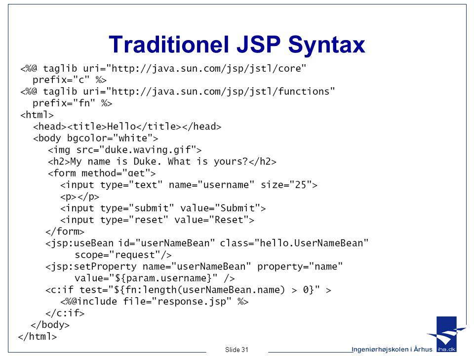 Ingeniørhøjskolen i Århus Slide 31 Traditionel JSP Syntax