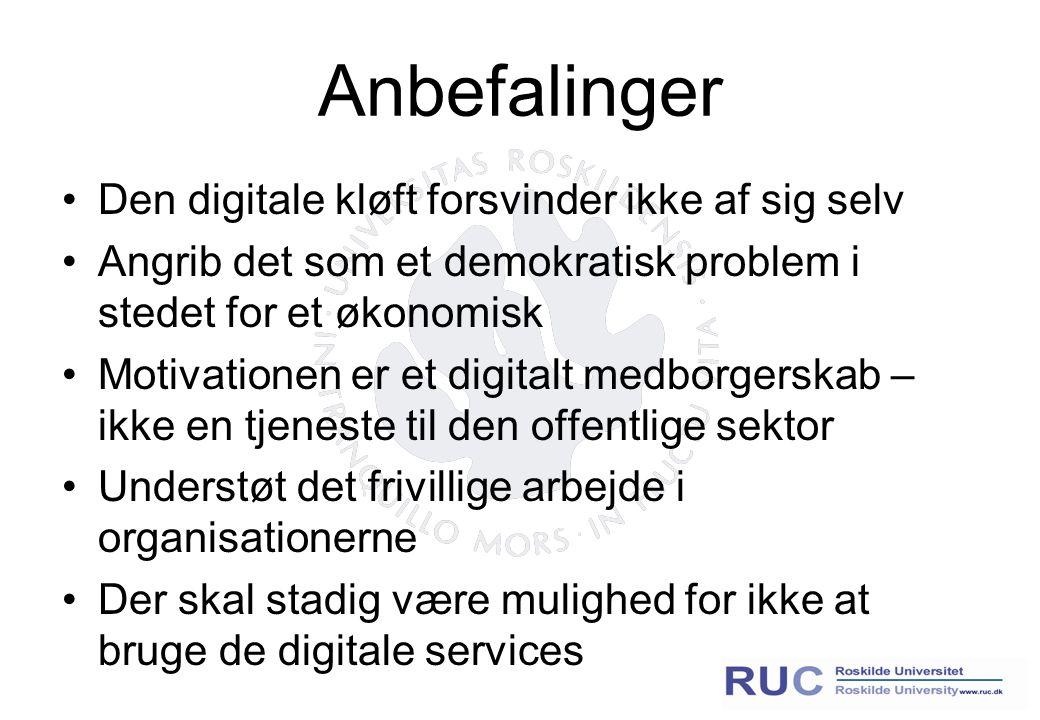 Anbefalinger Den digitale kløft forsvinder ikke af sig selv Angrib det som et demokratisk problem i stedet for et økonomisk Motivationen er et digitalt medborgerskab – ikke en tjeneste til den offentlige sektor Understøt det frivillige arbejde i organisationerne Der skal stadig være mulighed for ikke at bruge de digitale services