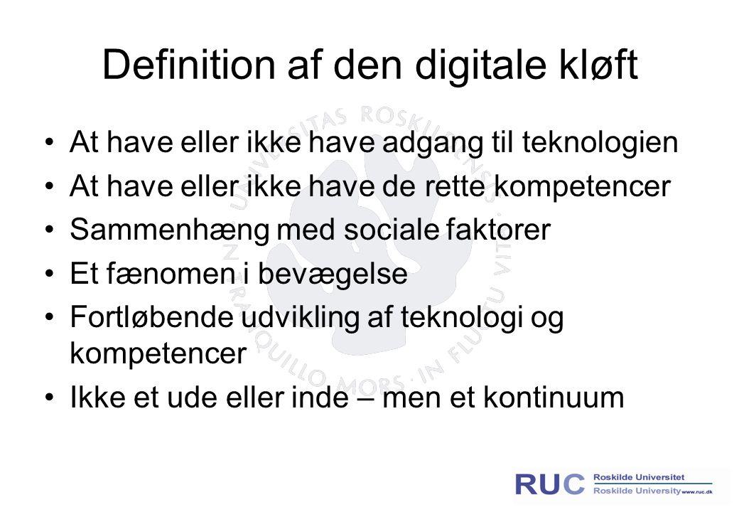 Definition af den digitale kløft At have eller ikke have adgang til teknologien At have eller ikke have de rette kompetencer Sammenhæng med sociale faktorer Et fænomen i bevægelse Fortløbende udvikling af teknologi og kompetencer Ikke et ude eller inde – men et kontinuum