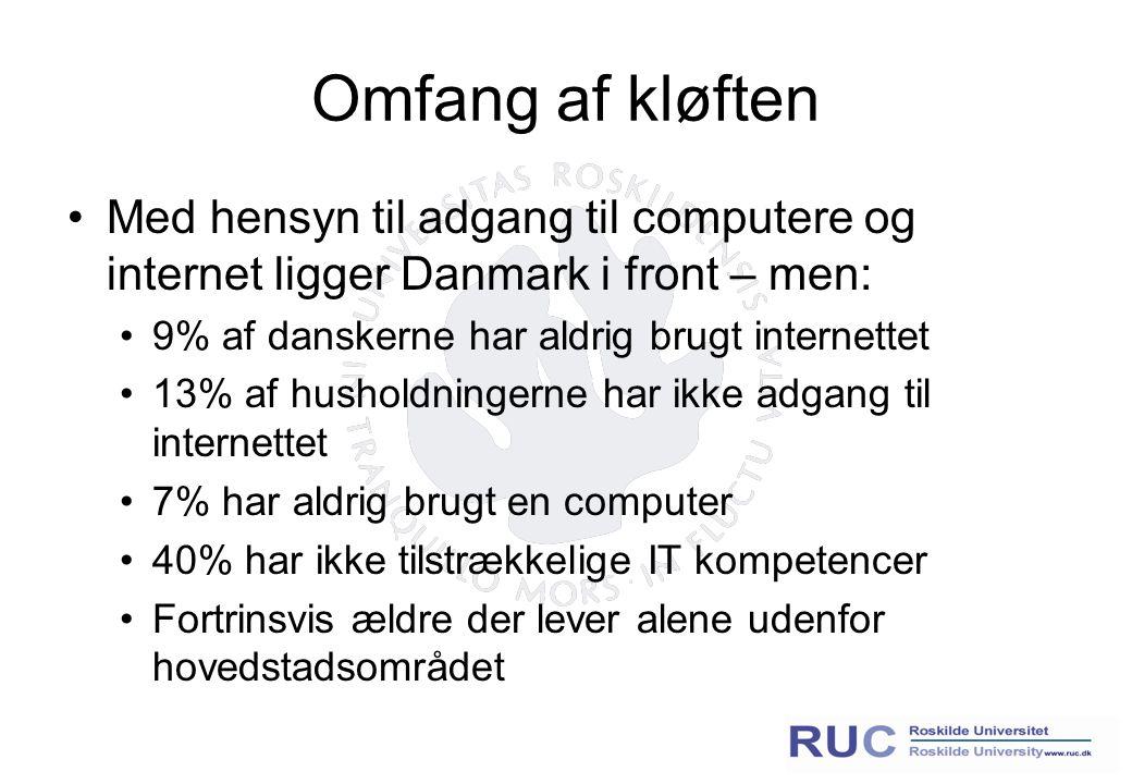 Omfang af kløften Med hensyn til adgang til computere og internet ligger Danmark i front – men: 9% af danskerne har aldrig brugt internettet 13% af husholdningerne har ikke adgang til internettet 7% har aldrig brugt en computer 40% har ikke tilstrækkelige IT kompetencer Fortrinsvis ældre der lever alene udenfor hovedstadsområdet