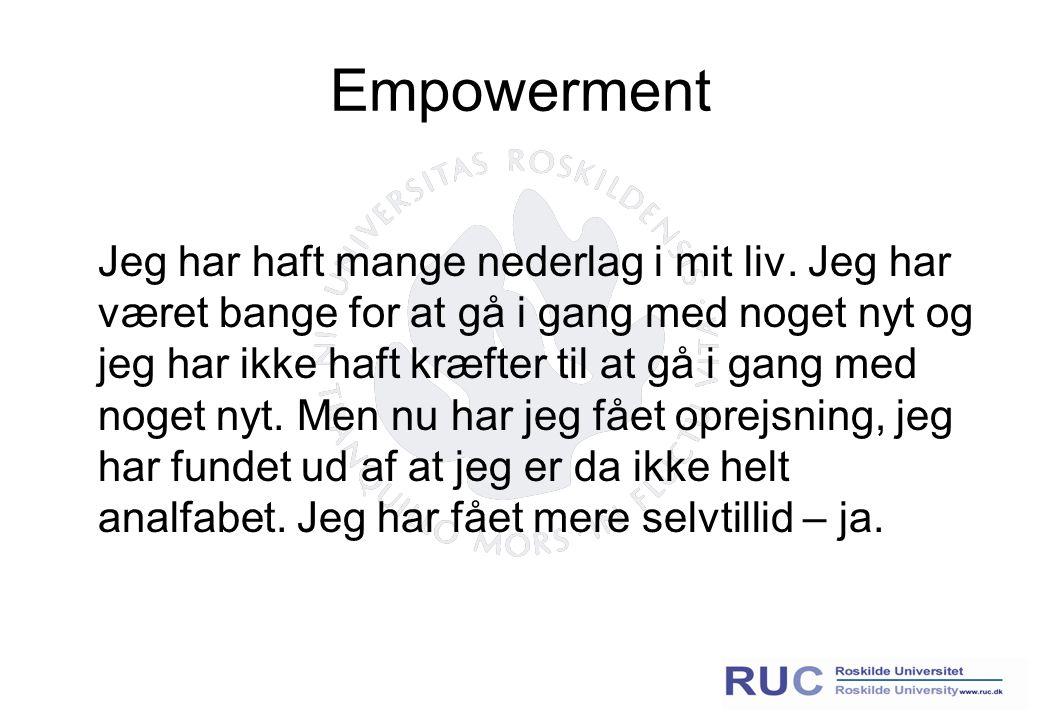 Empowerment Jeg har haft mange nederlag i mit liv.