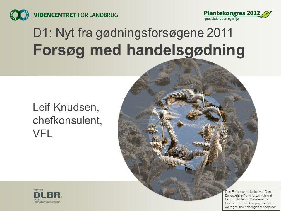 Leif Knudsen, chefkonsulent, VFL D1: Nyt fra gødningsforsøgene 2011 Forsøg med handelsgødning Den Europæiske Union ved Den Europæiske Fond for Udvikling af Landdistrikter og Ministeriet for Fødevarer, Landbrug og Fiskeri har deltaget i finansieringen af projektet.