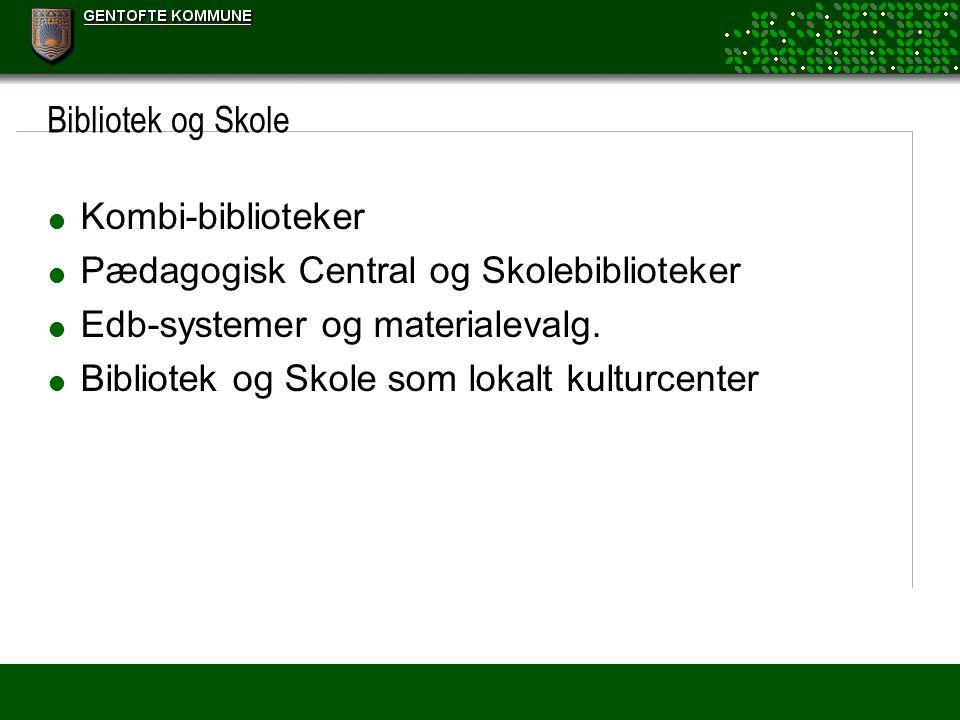 Bibliotek og Skole  Kombi-biblioteker  Pædagogisk Central og Skolebiblioteker  Edb-systemer og materialevalg.