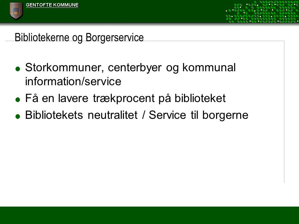 Bibliotekerne og Borgerservice  Storkommuner, centerbyer og kommunal information/service  Få en lavere trækprocent på biblioteket  Bibliotekets neutralitet / Service til borgerne
