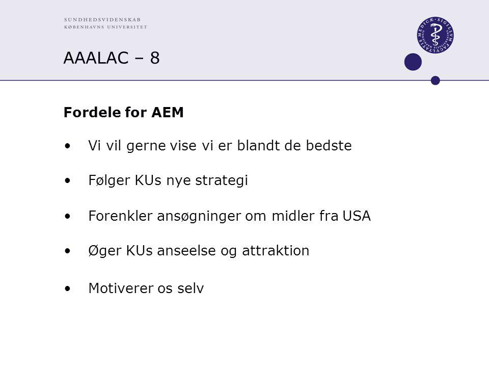 AAALAC – 8 Fordele for AEM Vi vil gerne vise vi er blandt de bedste Følger KUs nye strategi Forenkler ansøgninger om midler fra USA Øger KUs anseelse og attraktion Motiverer os selv