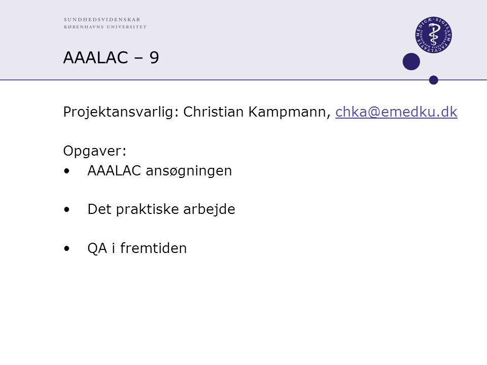 AAALAC – 9 Projektansvarlig: Christian Kampmann, chka@emedku.dkchka@emedku.dk Opgaver: AAALAC ansøgningen Det praktiske arbejde QA i fremtiden