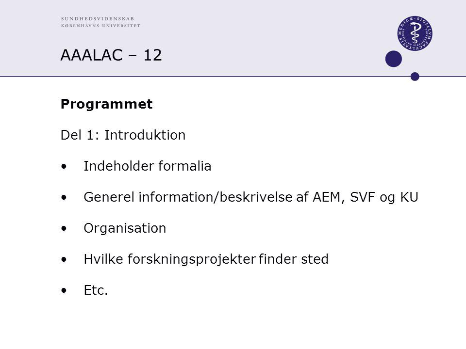 AAALAC – 12 Programmet Del 1: Introduktion Indeholder formalia Generel information/beskrivelse af AEM, SVF og KU Organisation Hvilke forskningsprojekter finder sted Etc.