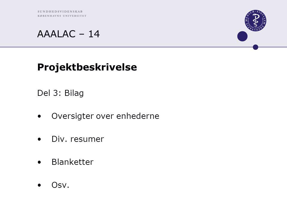 AAALAC – 14 Projektbeskrivelse Del 3: Bilag Oversigter over enhederne Div. resumer Blanketter Osv.