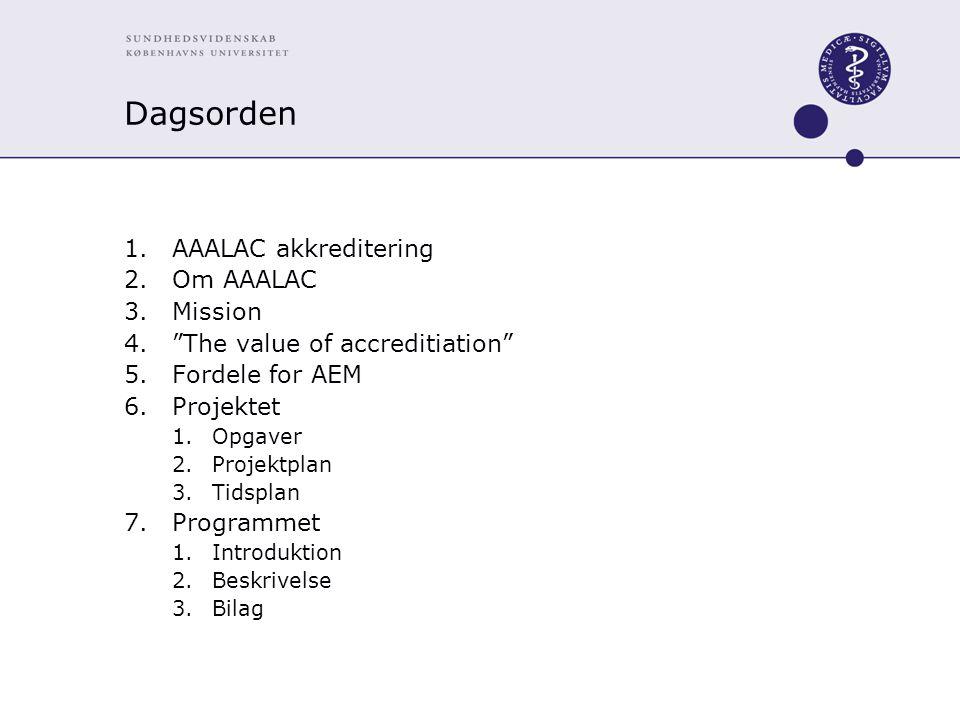 Dagsorden 1.AAALAC akkreditering 2.Om AAALAC 3.Mission 4. The value of accreditiation 5.Fordele for AEM 6.Projektet 1.Opgaver 2.Projektplan 3.Tidsplan 7.Programmet 1.Introduktion 2.Beskrivelse 3.Bilag