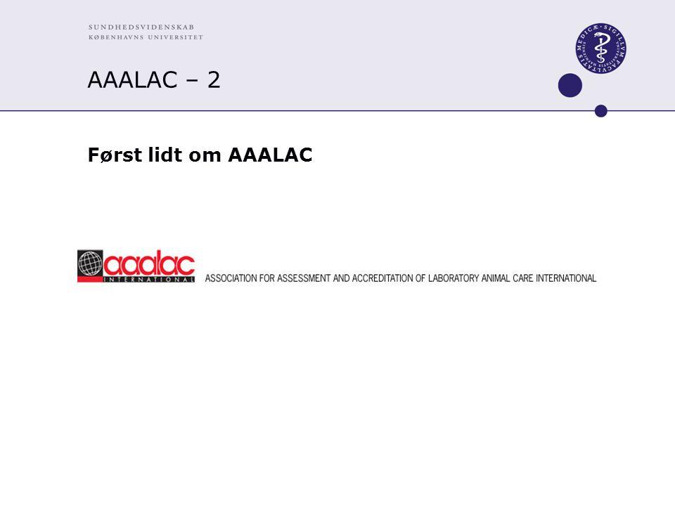 AAALAC – 2 Først lidt om AAALAC