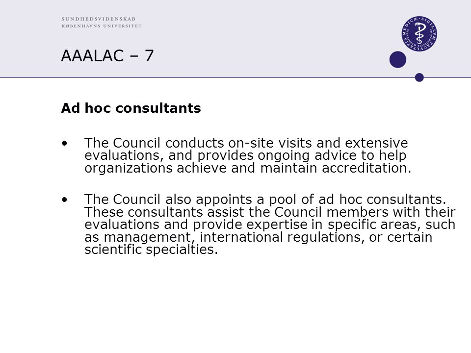AAALAC – 7 Ad hoc consultants The Council conducts on-site visits and extensive evaluations, and provides ongoing advice to help organizations achieve and maintain accreditation.