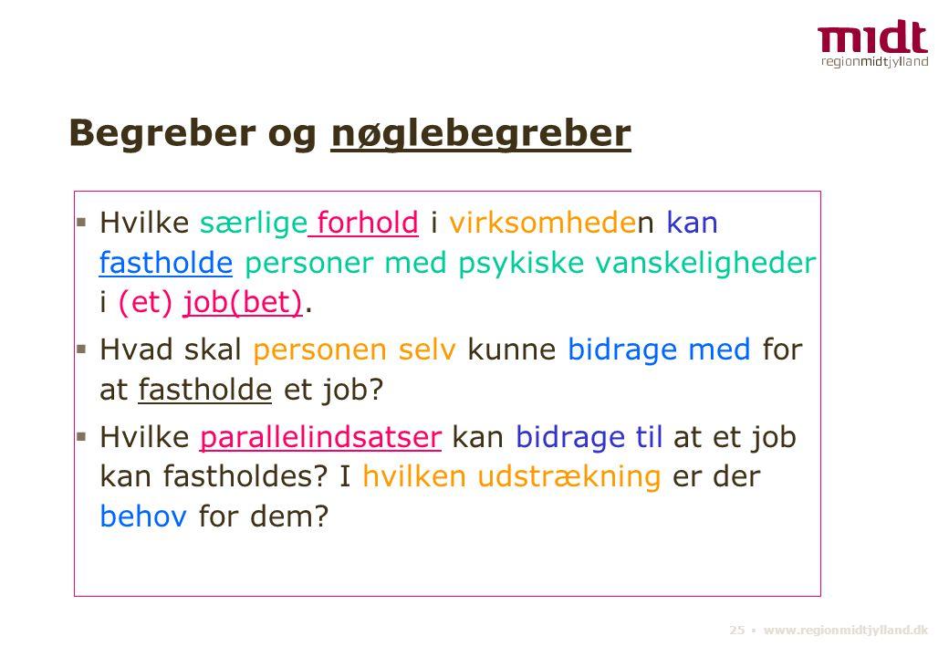 25 ▪ www.regionmidtjylland.dk Begreber og nøglebegreber  Hvilke særlige forhold i virksomheden kan fastholde personer med psykiske vanskeligheder i (et) job(bet).