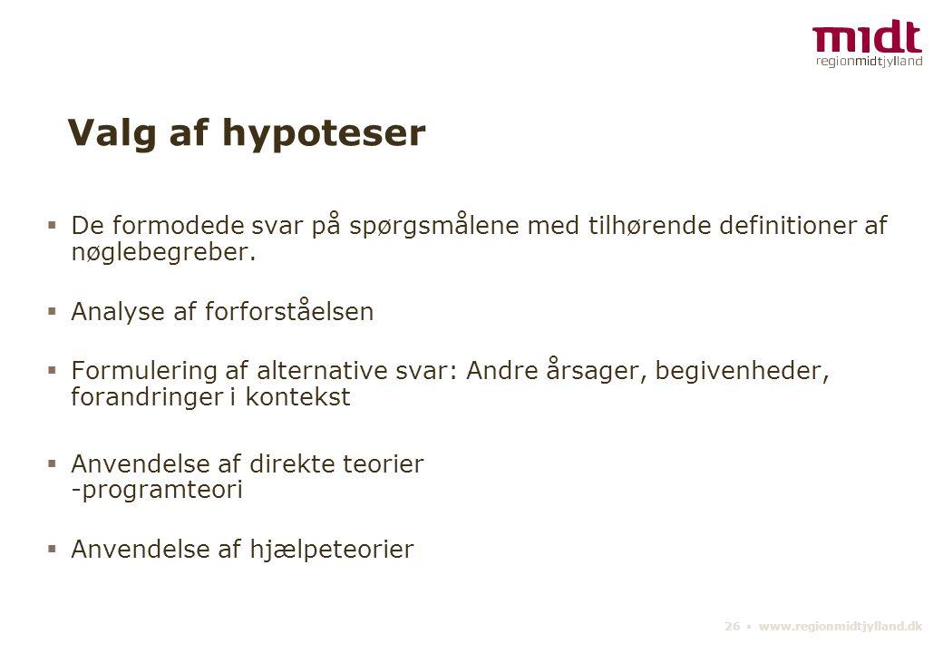26 ▪ www.regionmidtjylland.dk Valg af hypoteser  De formodede svar på spørgsmålene med tilhørende definitioner af nøglebegreber.