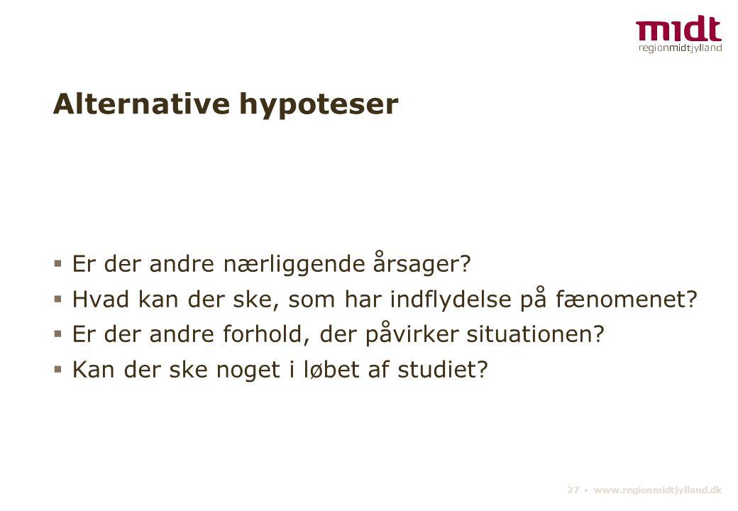 27 ▪ www.regionmidtjylland.dk Alternative hypoteser  Er der andre nærliggende årsager.