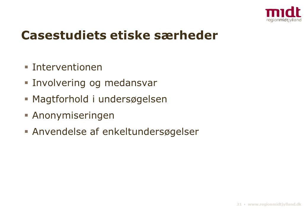 31 ▪ www.regionmidtjylland.dk Casestudiets etiske særheder  Interventionen  Involvering og medansvar  Magtforhold i undersøgelsen  Anonymiseringen  Anvendelse af enkeltundersøgelser
