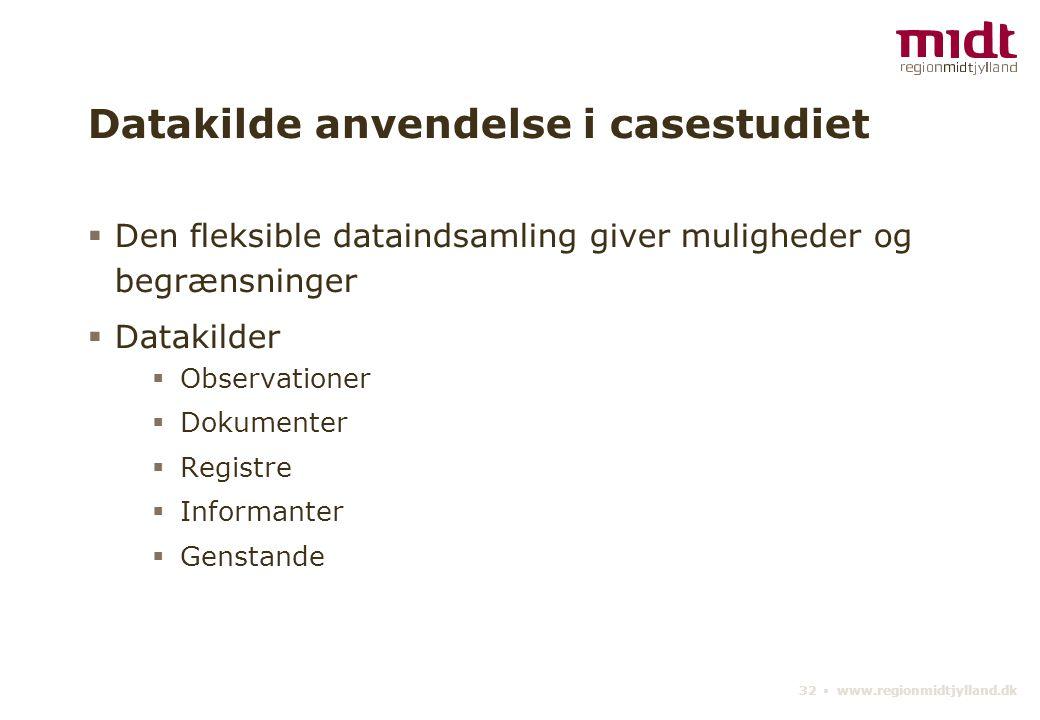 32 ▪ www.regionmidtjylland.dk Datakilde anvendelse i casestudiet  Den fleksible dataindsamling giver muligheder og begrænsninger  Datakilder  Observationer  Dokumenter  Registre  Informanter  Genstande