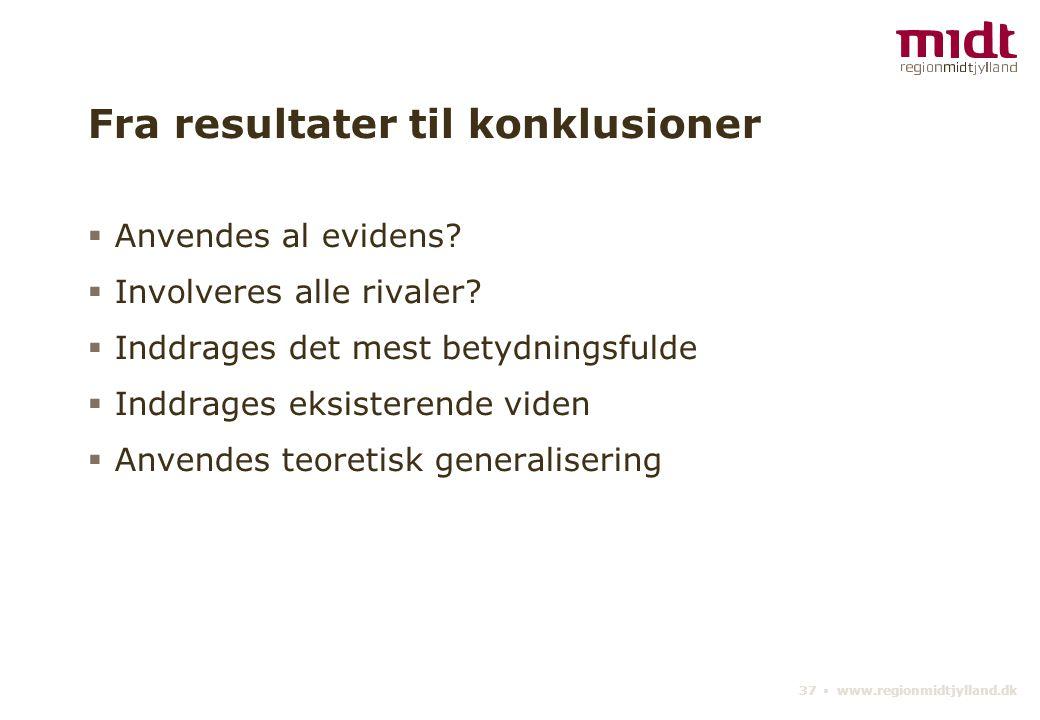 37 ▪ www.regionmidtjylland.dk Fra resultater til konklusioner  Anvendes al evidens.